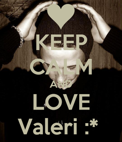 Poster: KEEP CALM AND LOVE Valeri :*