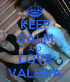Poster: KEEP CALM AND LOVE VALERIA