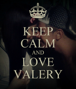 Poster: KEEP CALM AND LOVE VALERY