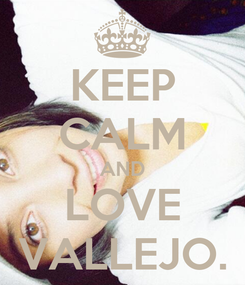 Poster: KEEP CALM AND LOVE VALLEJO.
