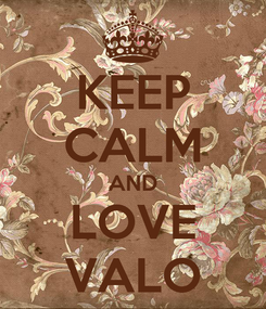 Poster: KEEP CALM AND LOVE VALO