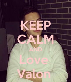 Poster: KEEP CALM AND Love  Valon