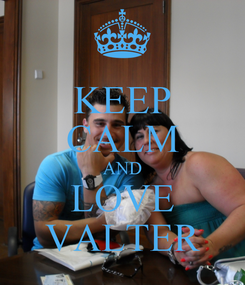 Poster: KEEP CALM AND LOVE VALTER
