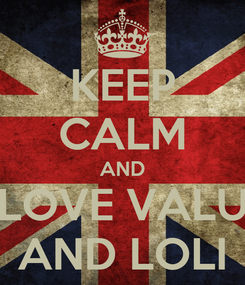 Poster: KEEP CALM AND LOVE VALU AND LOLI