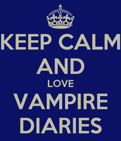 Poster: KEEP CALM AND LOVE VAMPIRE DIARIES