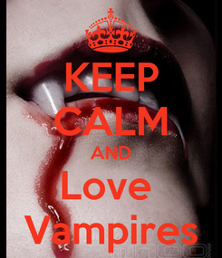Poster: KEEP CALM AND Love  Vampires