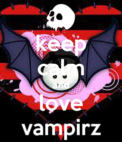 Poster: keep calm and love vampirz