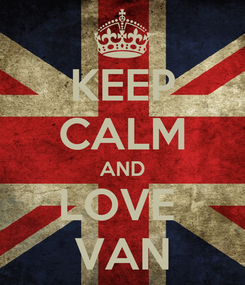 Poster: KEEP CALM AND LOVE  VAN