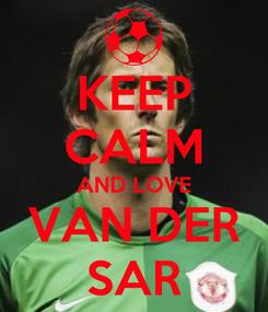 Poster: KEEP CALM AND LOVE VAN DER SAR