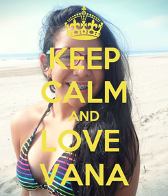 Poster: KEEP CALM AND LOVE  VANA