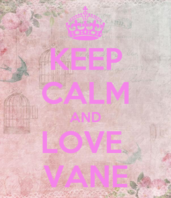 Poster: KEEP CALM AND LOVE  VANE