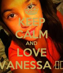 Poster: KEEP CALM AND LOVE VANESSA ♥♥