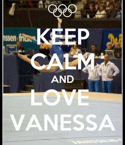 Poster: KEEP CALM AND LOVE  VANESSA