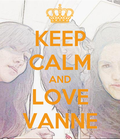 Poster: KEEP CALM AND LOVE VANNE