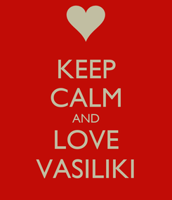 Poster: KEEP CALM AND LOVE VASILIKI