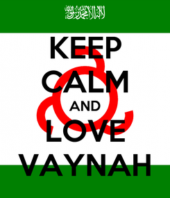 Poster: KEEP CALM AND LOVE VAYNAH