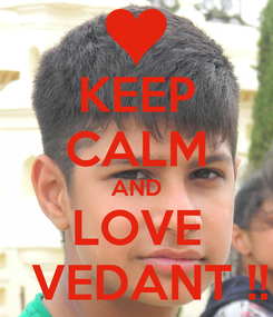 Poster: KEEP CALM AND LOVE   VEDANT !!
