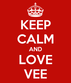 Poster: KEEP CALM AND LOVE VEE