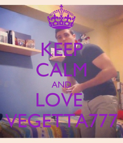 Poster: KEEP CALM AND LOVE  VEGETTA777