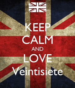 Poster: KEEP CALM AND LOVE Veintisiete