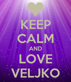 Poster: KEEP CALM AND LOVE VELJKO