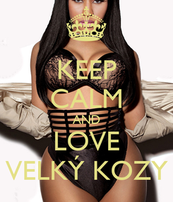 Poster: KEEP CALM AND LOVE VELKÝ KOZY
