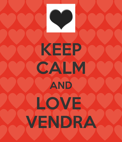 Poster: KEEP CALM AND LOVE  VENDRA