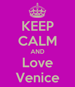 Poster: KEEP CALM AND Love Venice
