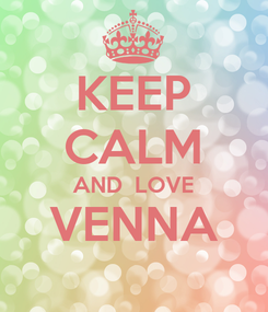 Poster: KEEP CALM AND  LOVE VENNA