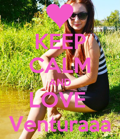 Poster: KEEP CALM AND LOVE  Venturaaa