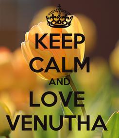 Poster: KEEP CALM AND LOVE  VENUTHA