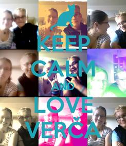 Poster: KEEP CALM AND LOVE VERČA