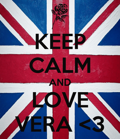 Poster: KEEP CALM AND LOVE VERA <3