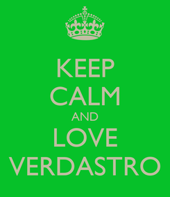 Poster: KEEP CALM AND LOVE VERDASTRO