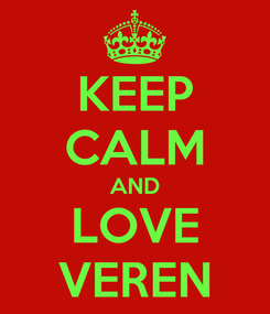 Poster: KEEP CALM AND LOVE VEREN