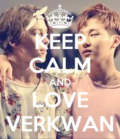 Poster: KEEP CALM AND LOVE VERKWAN
