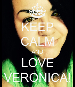 Poster: KEEP CALM AND LOVE VERONICA!