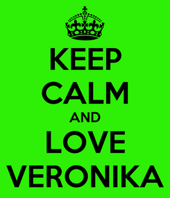 Poster: KEEP CALM AND LOVE VERONIKA