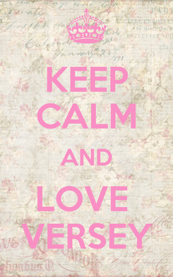 Poster: KEEP CALM AND LOVE  VERSEY