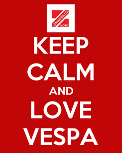 Poster: KEEP CALM AND LOVE VESPA
