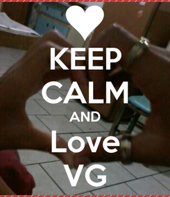 Poster: KEEP CALM AND Love VG