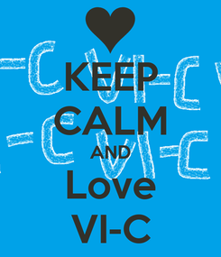 Poster: KEEP CALM AND Love VI-C