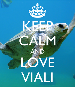 Poster: KEEP CALM AND LOVE VIALI