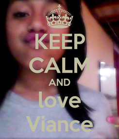 Poster: KEEP CALM AND love Viance