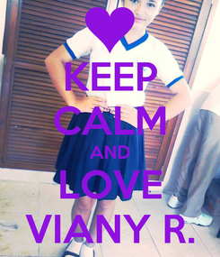 Poster: KEEP CALM AND LOVE VIANY R.