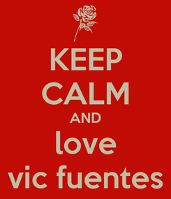 Poster: KEEP CALM AND love vic fuentes