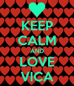 Poster: KEEP CALM AND LOVE VICA