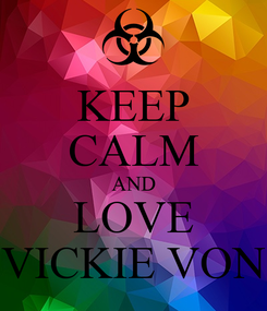 Poster: KEEP CALM AND LOVE VICKIE VON