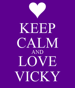 Poster: KEEP CALM AND LOVE VICKY