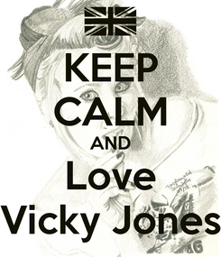 Poster: KEEP CALM AND Love Vicky Jones